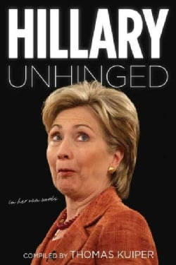 Hillary Unhinged: In Her Own Words (Paperback)