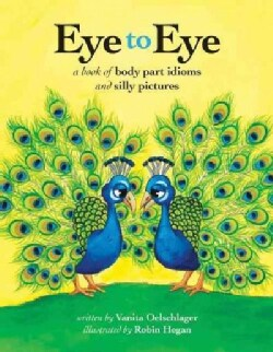 Eye to Eye: A Book of Body Part Idioms and Silly Pictures (Hardcover)