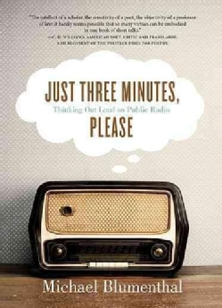 Just Three Minutes, Please: Thinking Out Loud on Public Radio (Paperback)