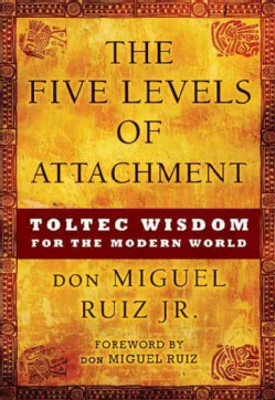 The Five Levels of Attachment: Toltec Wisdom for the Modern World (Hardcover)
