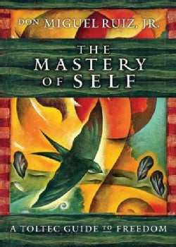 The Mastery of Self: A Toltec Guide to Personal Freedom (Hardcover)