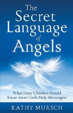 The Secret Language of Angels: What Every Christian Should Know About God's Holy Messengers (Paperback)