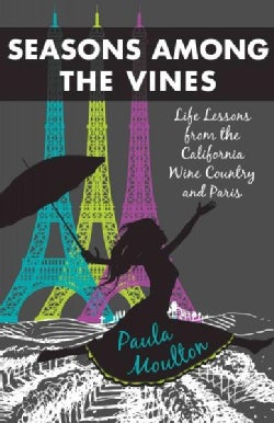 Seasons Among the Vines: Life Lessons from the California Wine Country and Paris (Paperback)
