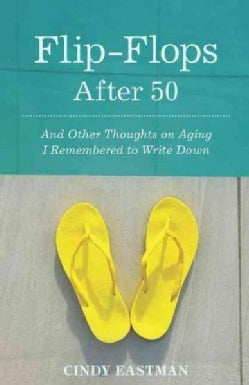 Flip-Flops After 50: And Other Thoughts on Aging I Remembered to Write Down (Paperback)