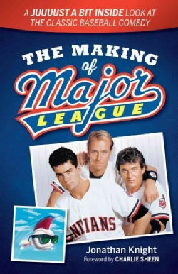 The Making of Major League: A Juuuust a Bit Inside Look at the Classic Baseball Comedy (Paperback)