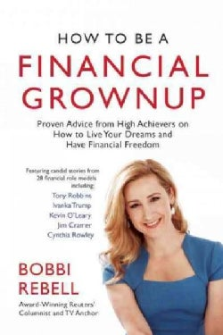 How to Be a Financial Grownup: Proven Advice from High Achievers on How to Live Your Dreams and Have Financial Fr... (Hardcover)
