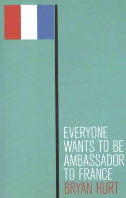 Everyone Wants to Be Ambassador to France (Paperback)