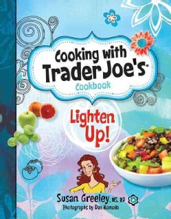 Cooking With Trader Joe's Cookbook: Lighten Up! (Hardcover)