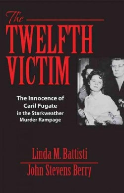 The Twelfth Victim: The Innocence of Caril Fugate in the Starkweather Murder Rampage (Paperback)