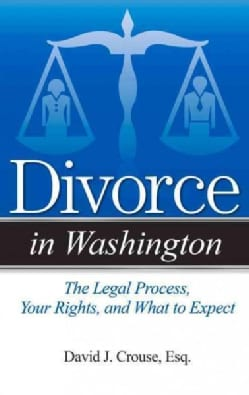 Divorce in Washington: The Legal Process, Your Rights, and What to Expect (Paperback)