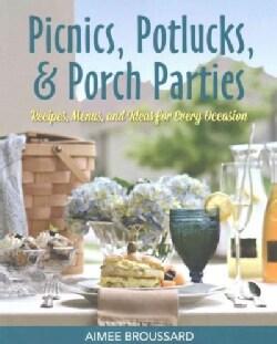Picnics, Potlucks, & Porch Parties: Recipes, Menus, and Ideas for Every Occasion (Paperback)