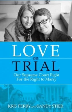 Love on Trial: Our Supreme Court Fight for the Right to Marry (Paperback)