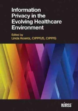 Information Privacy in the Evolving Healthcare Environment (Paperback)