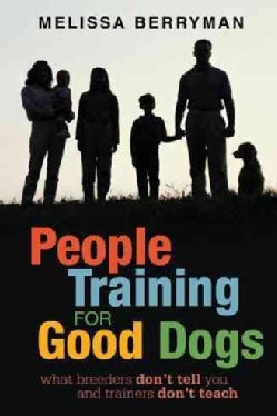 People Training for Good Dogs: What Breeders Don't Tell You and Trainers Don't Teach (Paperback)