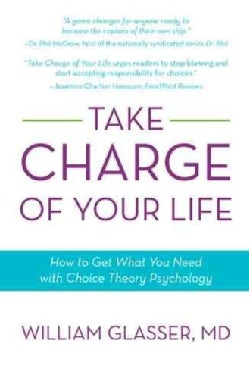 Take Charge of Your Life: How to Get What You Need With Choice-theory Psychology (Paperback)