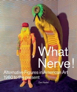 What Nerve!: Alternative Figures in American Art, 1960 to the Present (Paperback)