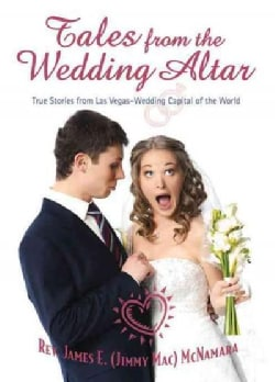 Tales from the Wedding Altar: True Stories from Las Vegas - Wedding Capital of the World (Paperback)