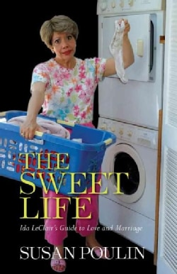 The Sweet Life: Ida LeClair's Guide to Love & Marriage (Paperback)