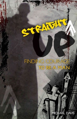 Straight Up!: Finding Courage to Be a Man (Paperback)