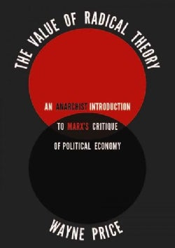The Value of Radical Theory: An Anarchist Introduction to Marx's Critique of Political Economy (Paperback)
