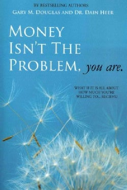 Money Isn't the Problem, You Are (Paperback)