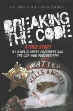 Breaking the Code: A True Story by a Hells Angel President and the Cop Who Pursued Him (Paperback)