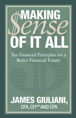 Making $ense of It All: Ten Financial Principles for a Better Financial Future (Paperback)