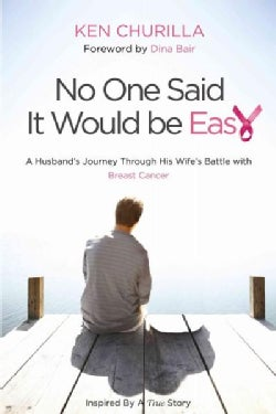 No One Said It Would Be Easy: One Man's Journey Through His Wife's Battle With Breast Cancer (Paperback)