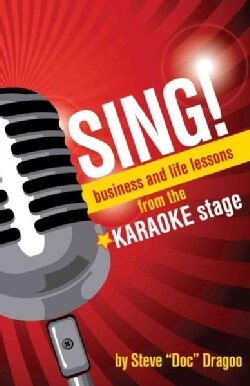 Sing!: Business and Life Lessons from the Karaoke Stage (Paperback)