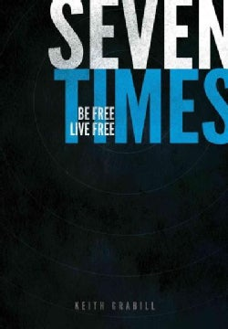 Seven Times: Be Free, Live Free (Paperback)