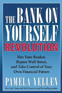 The Bank on Yourself Revolution: Fire Your Banker, Bypass Wall Street, and Take Control of Your Own Financial Future (Hardcover)