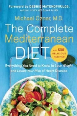 The Complete Mediterranean Diet: Everything You Need to Know to Lose Weight and Lower Your Risk of Heart Disease.... (Paperback)