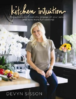 Kitchen Intuition: Cook with Your Hands. Laugh with Your Belly. Trust Your Intuition. (Hardcover)
