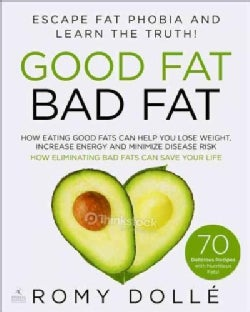 Good Fat, Bad Fat: Escape Fat Phobia and Learn the Truth! (Paperback)