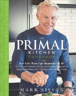 The Primal Kitchen Cookbook: Eat Like Your Life Depends on It! 131 of Mar's Favorite Recipes (Low Carb, Gluten Fr... (Hardcover)