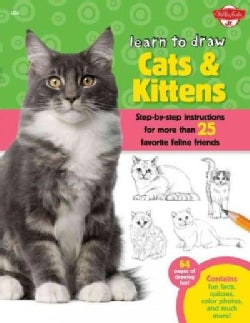 Learn to Draw Cats & Kittens: Step-by-step Instructions for More Than 25 Favorite Feline Friends (Hardcover)