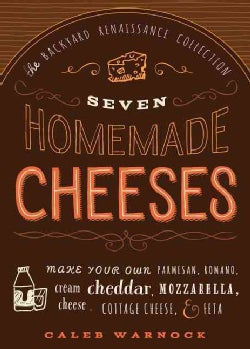 Make Your Own Cheese: Self-Sufficient Recipes for Cheddar, Parmesan, Romano, Cream Cheese, Mozzarella, Cottage Ch... (Paperback)
