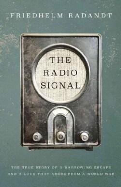 The Radio Signal: A True Story of a Harrowing Escape and a Love That Arose from a World War (Paperback)