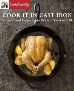 Cook It in Cast Iron: Kitchen-Tested Recipes for the One Pan That Does It All (Paperback)