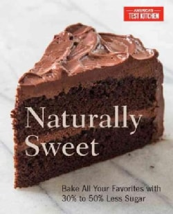 Naturally Sweet: Bake All Your Favorites With 30% to 50% Less Sugar (Paperback)