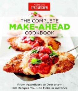 The Complete Make-Ahead Cookbook: From Appetizers to Desserts: 500 Recipes You Can Make in Advance (Paperback)