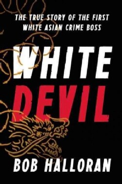 White Devil: The True Story of the First White Asian Crime Boss (Hardcover)