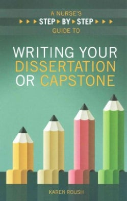 A Nurse's Step-by-Step Guide to Writing Your Dissertation or Capstone (Paperback)