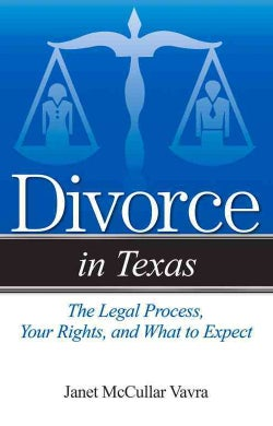 Divorce in Texas: The Legal Process, Your Rights, and What to Expect (Paperback)