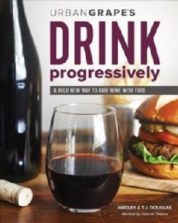 Drink Progressively: A Bold New Way to Pair Wine and Food (Paperback)