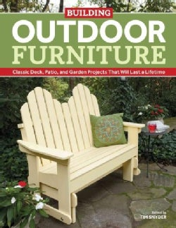 Building Outdoor Furniture: Classic Deck, Patio, and Garden Projects That Will Last a Lifetime (Paperback)