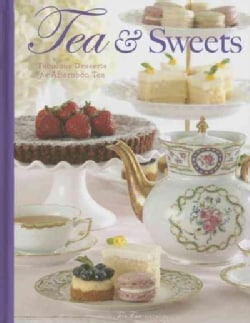 Tea & Sweets: Fabulous Desserts for Afternoon Tea (Hardcover)