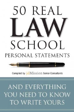 50 Real Law School Personal Statements: And Everything You Need to Know to Write Yours (Paperback)