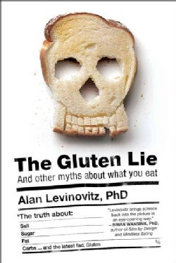 The Gluten Lie: And other myths about what you eat (Hardcover)