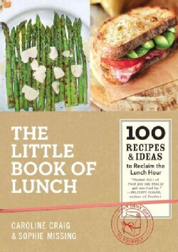 The Little Book of Lunch: 100 Recipes & Ideas to Reclaim the Lunch Hour (Hardcover)